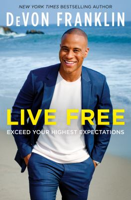 Live Free : Use the Power of Setting Expectations to Transform Your Life. by Franklin, DeVon.