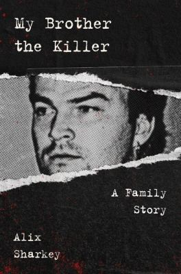 My brother the killer : a family story