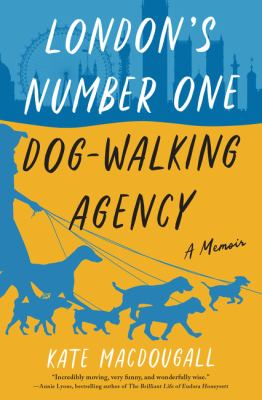 London's number one dog-walking agency : by MacDougall, Kate