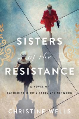 Sisters of the resistance: a novel of Catherine Dior
