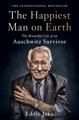Happiest Man on Earth : The Beautiful Life of an Auschwitz Survivor.
