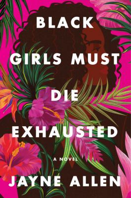 Black girls must die exhausted : a novel by Allen, Jayne, 1978- author.