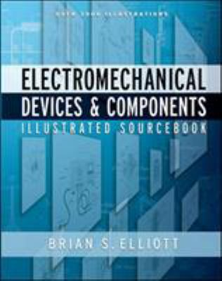 Electromechanical Devices and Components Illustrated Sourcebook