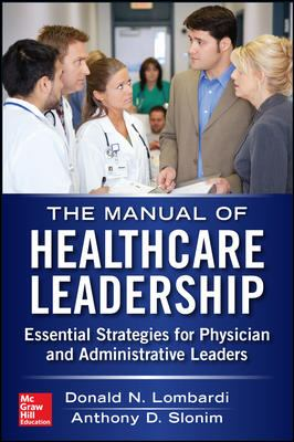 Manual of Healthcare Leadership - Essential Strategies for Physician and Administrative Leaders