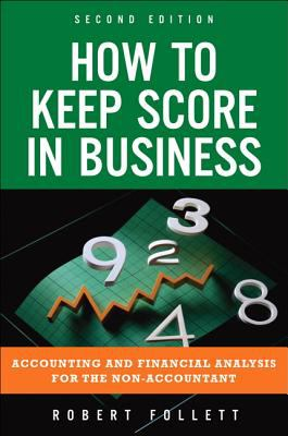 Front cover art for the book How to keep score in business : accounting and financial analysis for the non-accountant by Robert Follett.