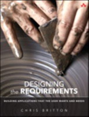 book cover:  Designing the requirements : building applications that the user wants and needs