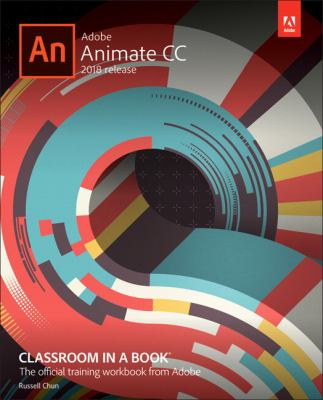 Adobe Animate CC 2018 release : classroom in a book : the official training workbook from Adobe