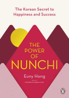The power of nunchi : the Korean secret to happiness and success / Euny Hong