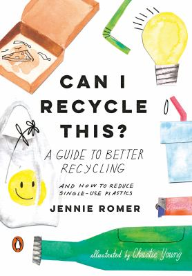 Can I recycle this? : a guide to better recycling and how to reduce single-use plastics