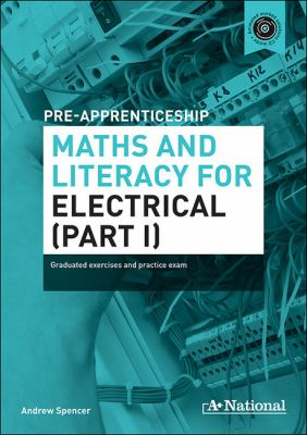 Pre-apprenticeship maths & literacy for electrical : graduated exercises and practice exam