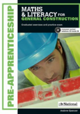 Pre-apprenticeship maths & literacy for general construction : graduated exercises and practice exam