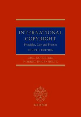 International Copyright : Principles, Law, and Practice -- Goldstein & Hugenholtz -- 2019