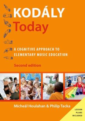 Kodály Today : A Cognitive Approach to Elementary Music Education by Micheal Houlahan and Philip Tacka