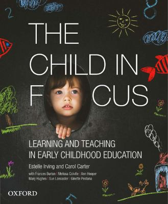 The child in focus : learning and teaching in early childhood education