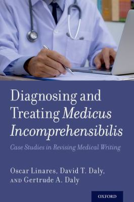 Diagnosing and treating medicus incomprehensibilis : case studies in revising medical writing