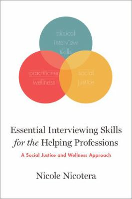 Essential interviewing skills for the helping professions : a social justice and wellness approach