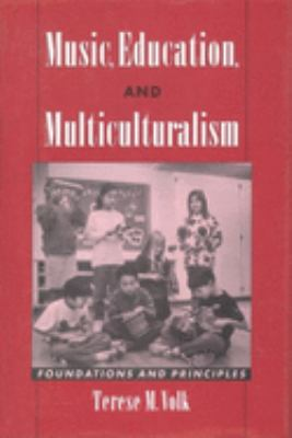 Music, Education, and Multiculturalism : Foundations and Principles by Terese M. Volk