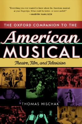 The Oxford Companion to the American Musical : Theatre, Film, and Television