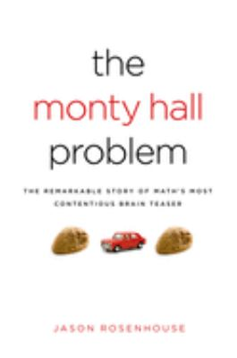 The Monty Hall Problem: The Remarkable Story of Math's Most Contentious Brainteaser