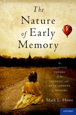 The Nature of Early Memory: An Adaptive Theory of the Genesis and Development of Memory by Mark L. Howe.