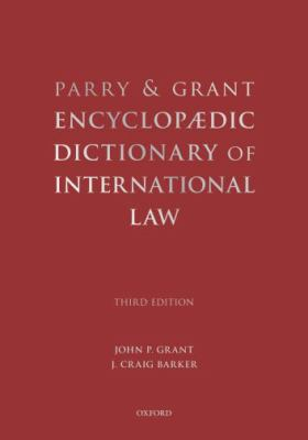 Parry and Grant encyclopaedic dictionary of international law / John P Grant and J.Craig Barker