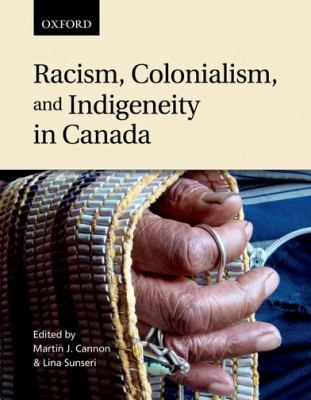 Cover Art for Racism, Colonialism, and Indigeneity in Canada by Martin Cannon and Lina Sunseri, Editors