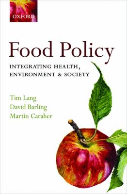 Food policy: integrating health, environment and society by Tim Lang, David Barling, and Martin Caraher.