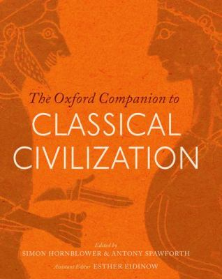 The Oxford Companion to Classical Civilization by Simon Hornblower, Antony Spawforth, Esther Eidinow (Editors)