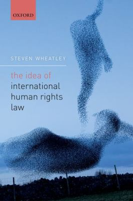 The idea of international human rights law / Steven Wheatley.