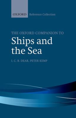 The Oxford Companion to Ships and the Sea by I. C. B Dear, Peter Kemp (Editors)