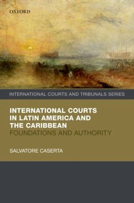 International Courts in Latin America and the Caribbean: Foundations and Authority -- Caserta -- 2020