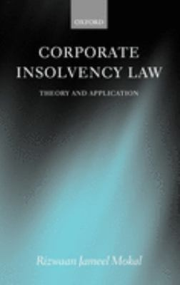 Corporate Insolvency Law: Theory and Application -- Rizwaan Jameel Mokal -- 2005