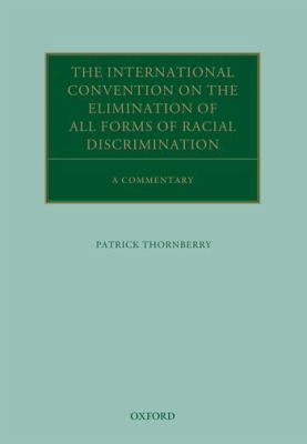 The International Convention on the Elimination of All Forms of Racial Discrimination : a commentary / Patrick Thornberry.