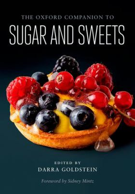 The Oxford Companion to Sugar and Sweets by Darra Goldstein (Editor)