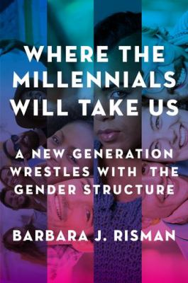 Cover Art Where the millennials will take us : a new generation wrestles with the gender structure