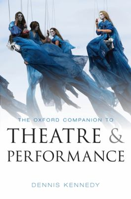 The Oxford Companion to Theatre and Performance by Dennis Kennedy (Editor)