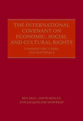 The International Covenant on Economic, Social and Cultural rights : commentary, cases, and materials / Ben Saul, David Kinley and Jacqueline Mowbray.
