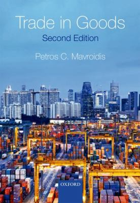 Trade in goods : the GATT and the other WTO agreements regulating trade in goods / Petros C. Mavroidis.