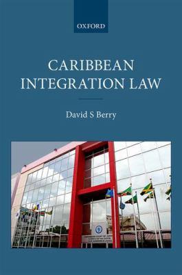 Caribbean integration law / David S Berry