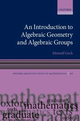 An Introduction to Algebraic Geometry and Algebraic Groups (Cover Art)
