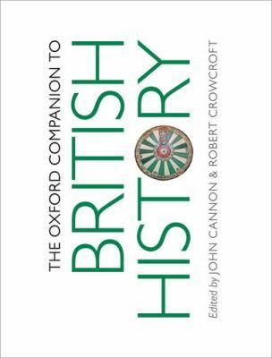 The Oxford Companion to British History by John Cannon, Robert Crowcroft (Editors)