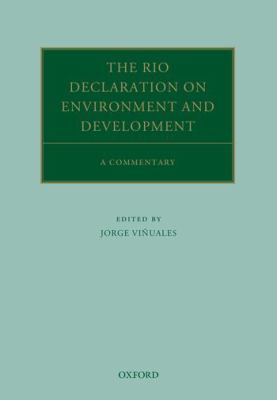 The Rio Declaration on Environment and Development : a commentary / edited by Jorge E. Viñuales (Harold Samuel Professor of Law and Environmental Policy, University of Cambridge).