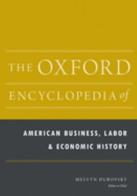 Book jacket for The Oxford Encyclopedia of American Business, Labor, and Economic History