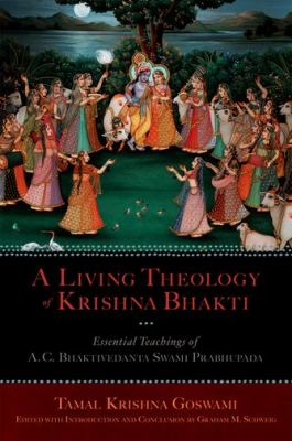 A Living Theology of Krishna Bhakti: The Essential Teachings of A.C. Bhaktivedanta Swami Prabhupada