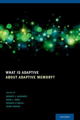 What Is Adaptive about Adaptive Memory? by Bennett L. Schwartz, Mark L. Howe, Michael P. Toglia, and Henry Otgaar.