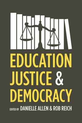 Education, Justice and Democracy - Danielle Allen & Rob Reich