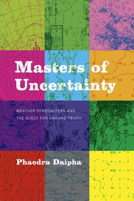 Book Cover : Masters of Uncertainty: weather forecasters and the search for ground truth