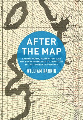 Book Cover : After the Map : cartography, navigation, and the transformation of territory in the twentieth century
