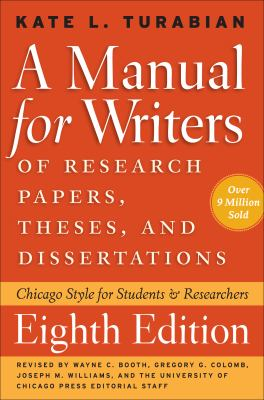 Image of Cover of A Manual for Writers of Research Papers, Theses, and Dissertations, Eighth Edition that links to book record in Library Catalog