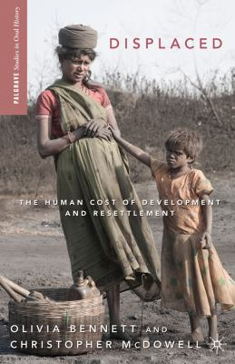 Displaced. The human cost of development and resettlement. Olivia Bennett and Christopher McDowell.